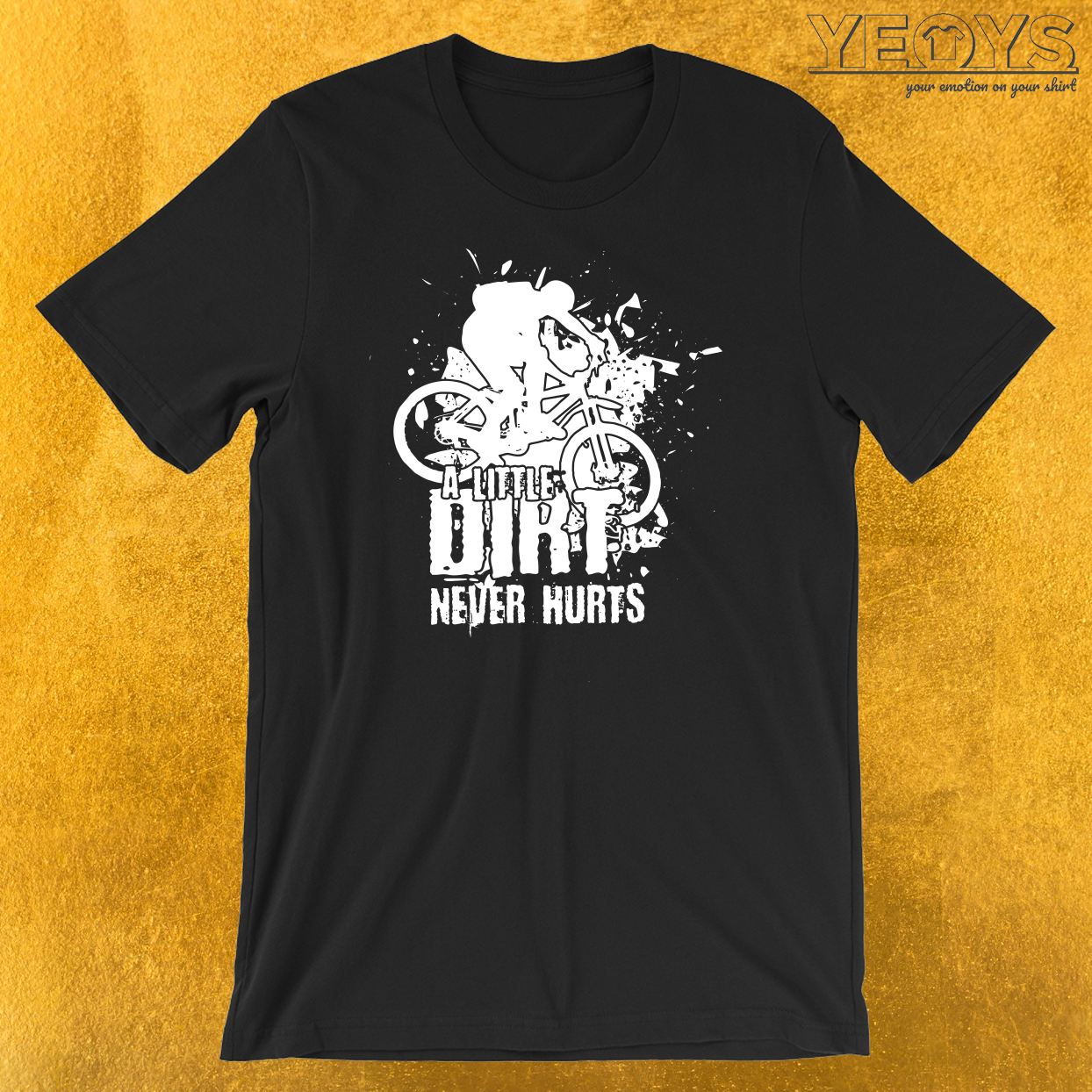 A Little Dirt Never Hurts T-Shirt
