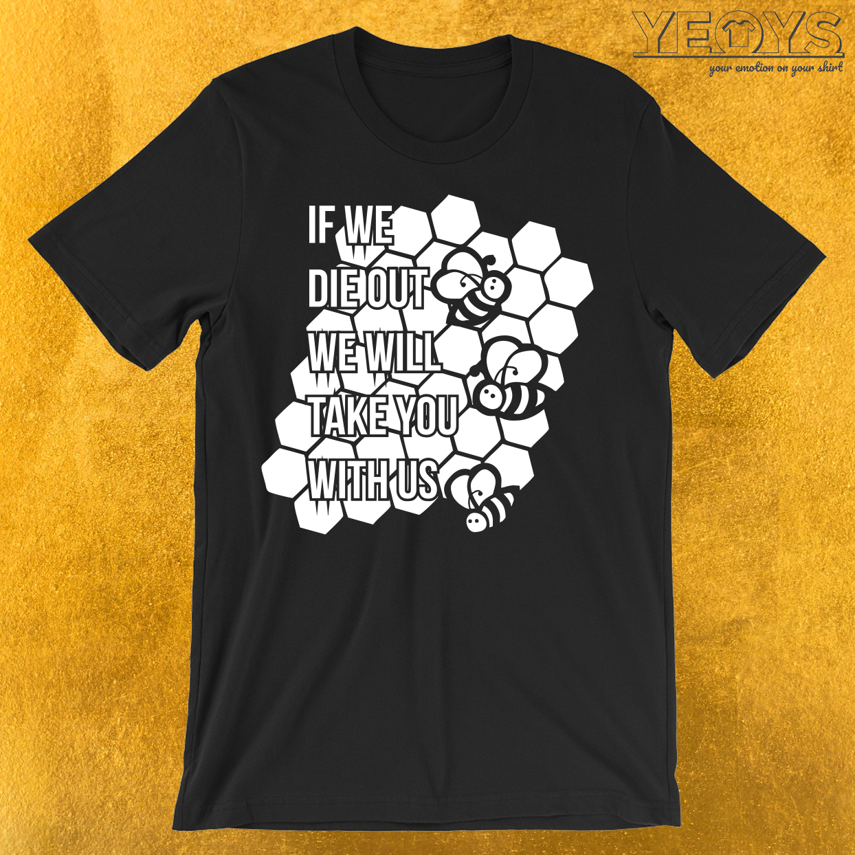 If We Die Out We Will Take You With Us Bee T-Shirt