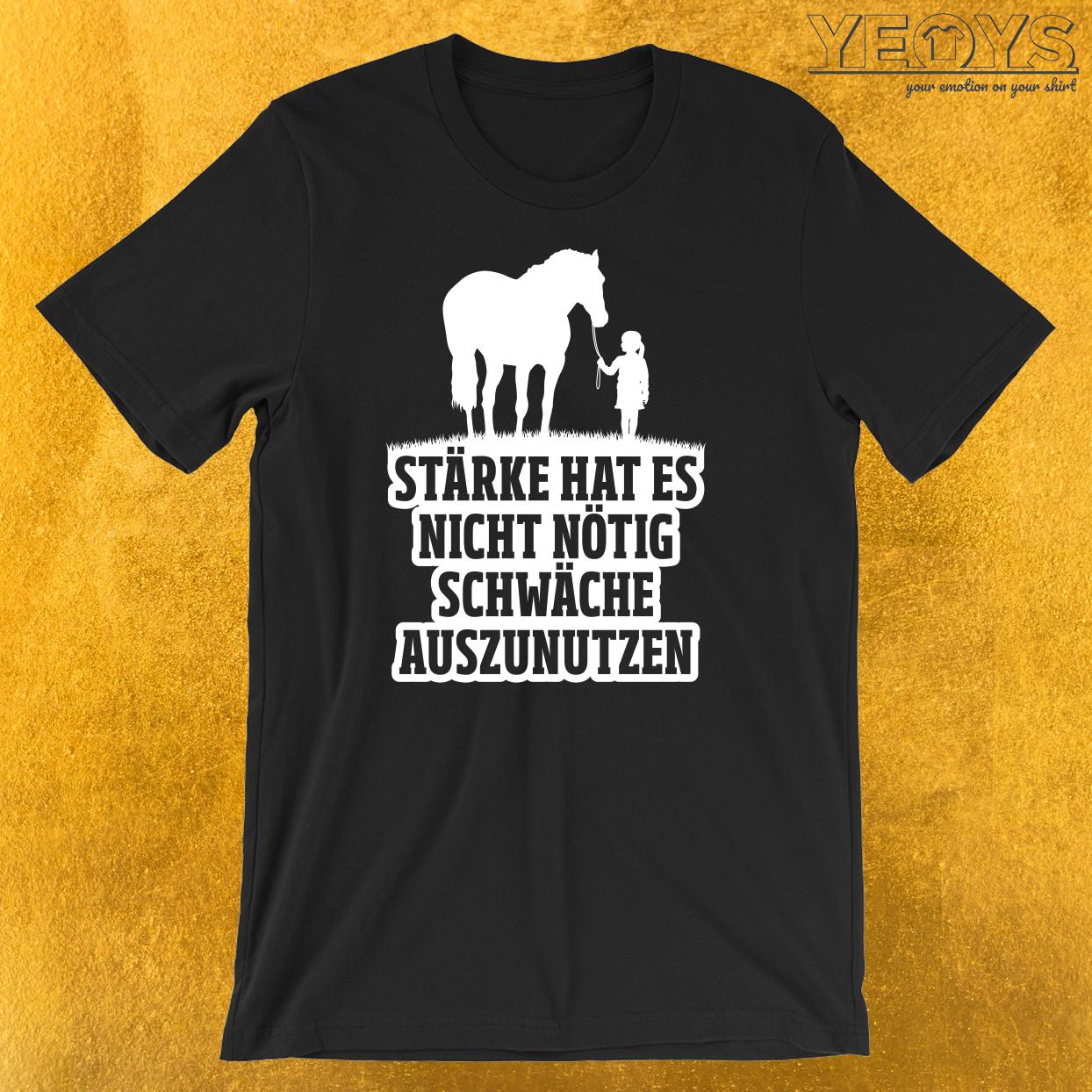 Stärke hat es nötig Schwäche auszunutzen T-Shirt
