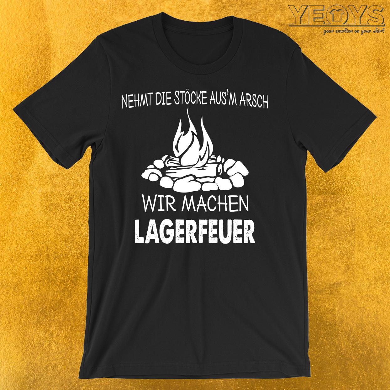 Stöcke aus'm Arsch wir machen Lagerfeuer T-Shirt