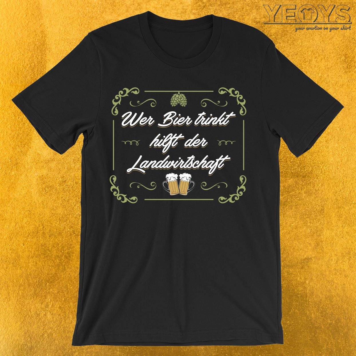 Wer Bier trinkt hilft der Landwirtschaft T-Shirt