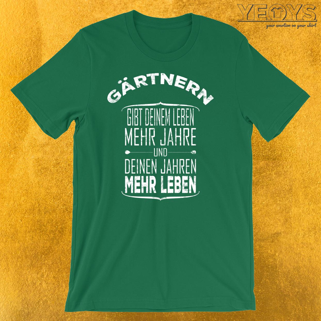 Gärtnern gibt deinem Leben mehr Jahre T-Shirt