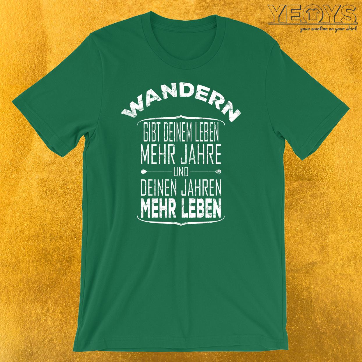 Wandern gibt deinem Leben mehr Jahre T-Shirt