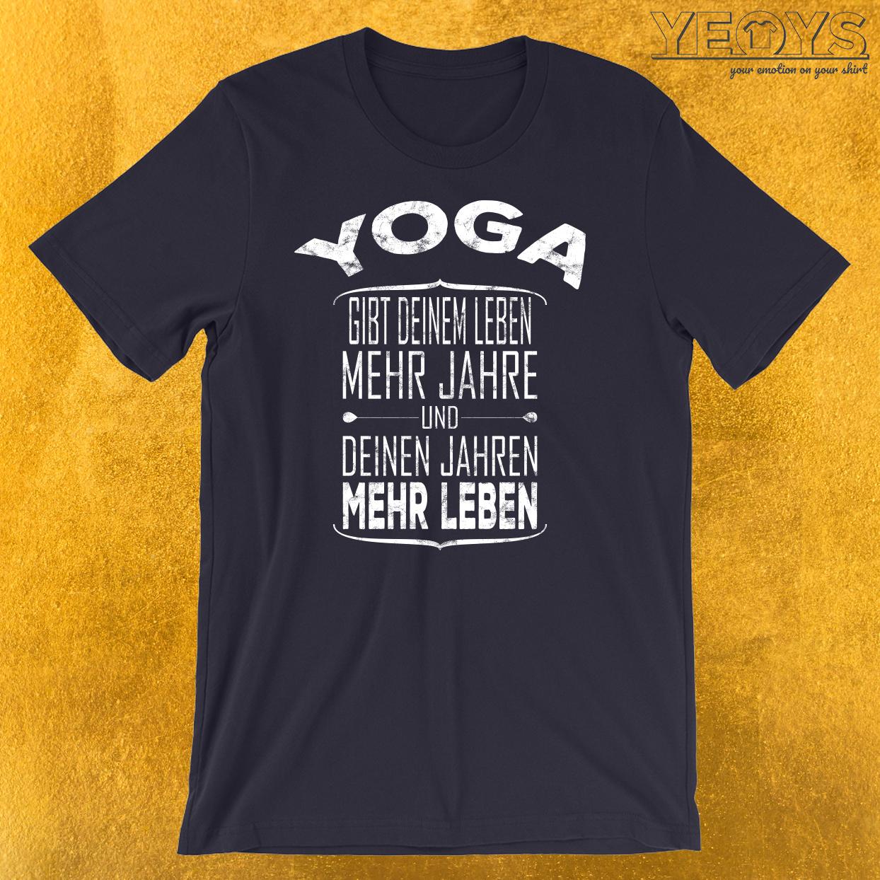 Yoga gibt deinem Leben mehr Jahre T-Shirt