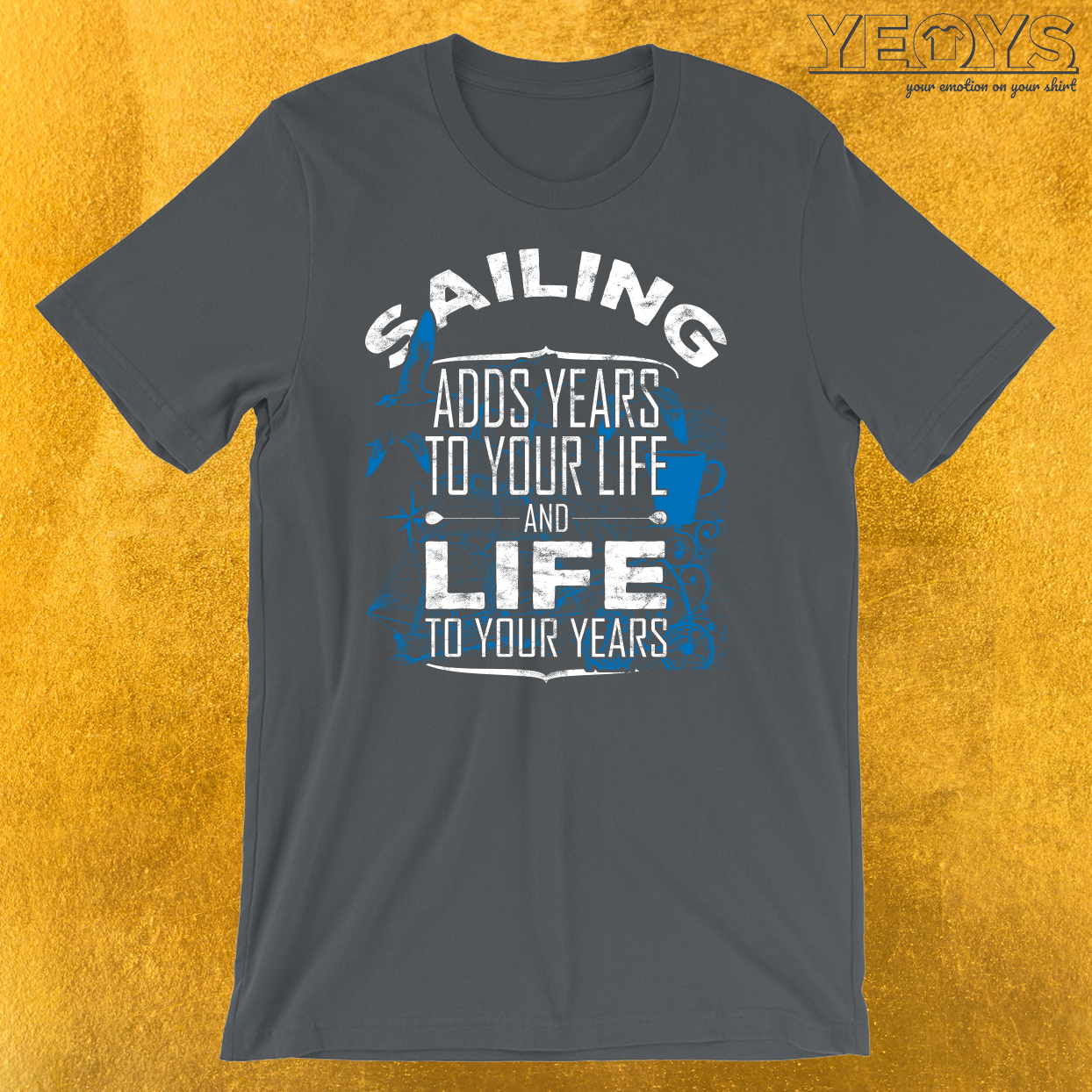 Sailing Adds Life To Your Years T-Shirt