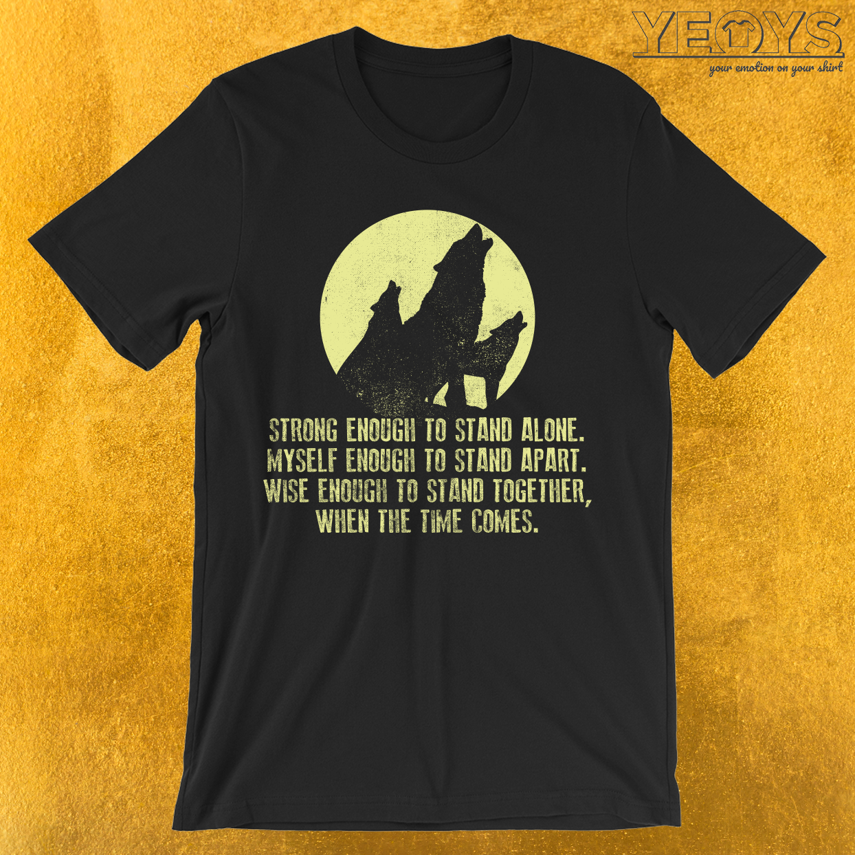 Wolf Strong Enough To Stand Alone T-Shirt