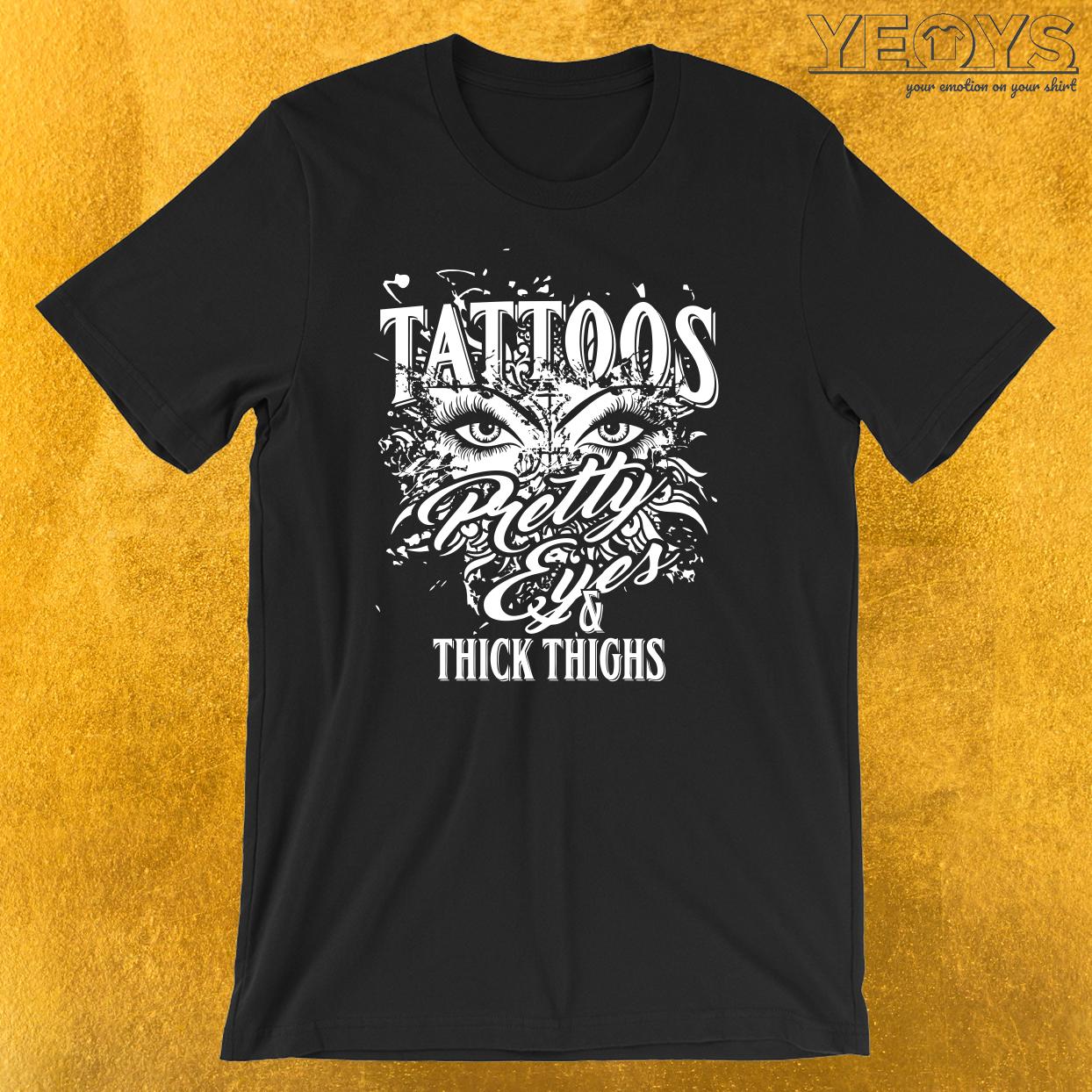 Tattoos Pretty Eyes Thick Thighs T-Shirt