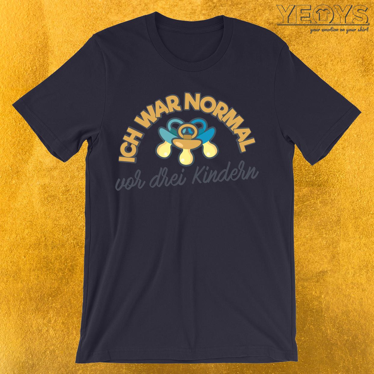 Ich war normal vor 3 Kindern T-Shirt