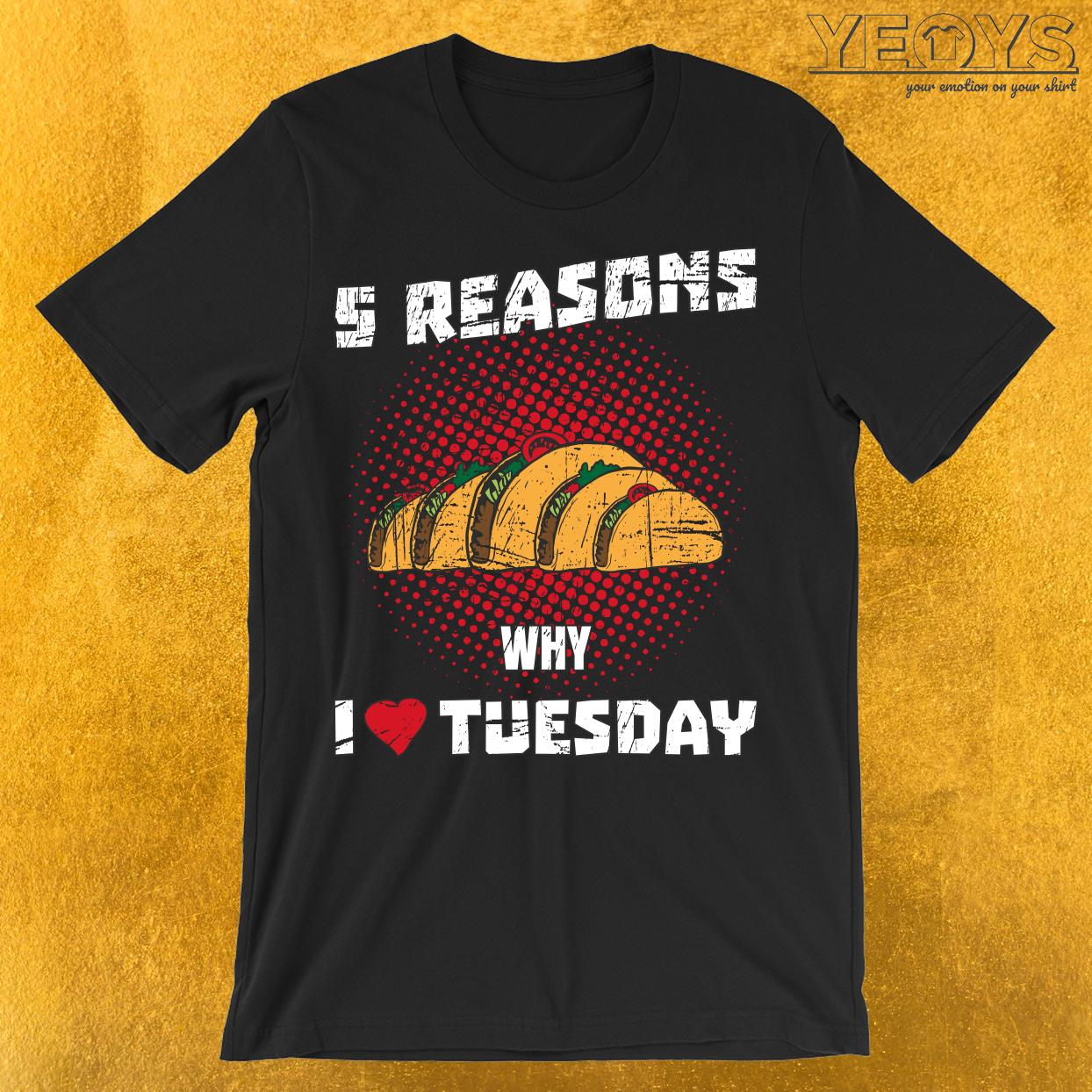 5 Reasons Why I Love Tuesday T-Shirt