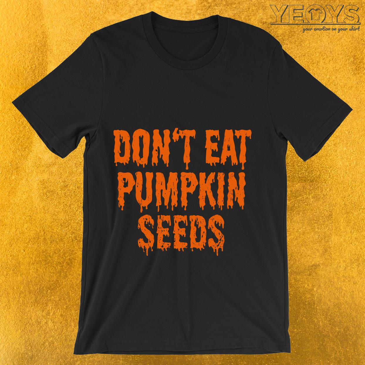 Don't Eat Pumpkin Seeds Pregnant Halloween  T-Shirt