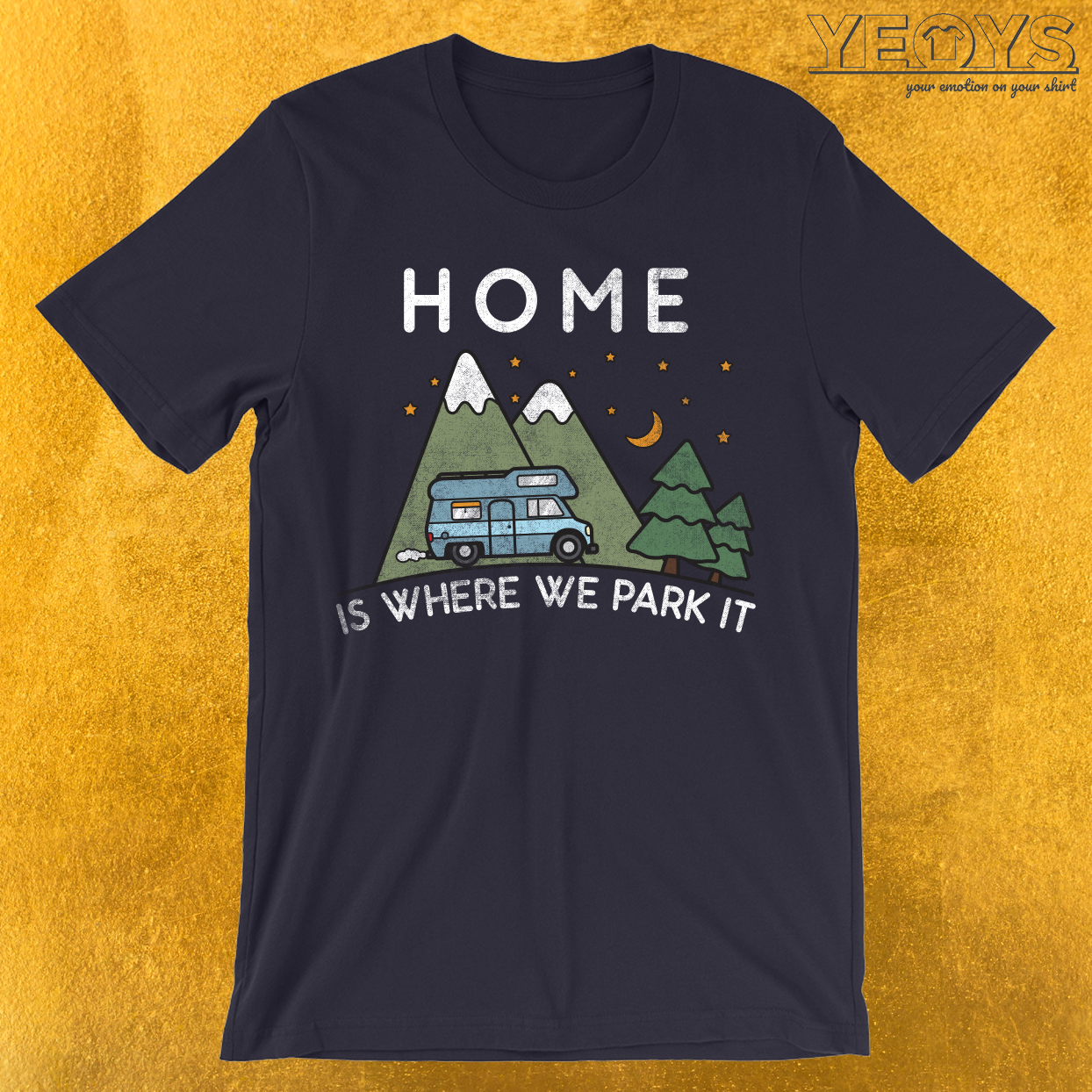 Home Is Where We Park T-Shirt