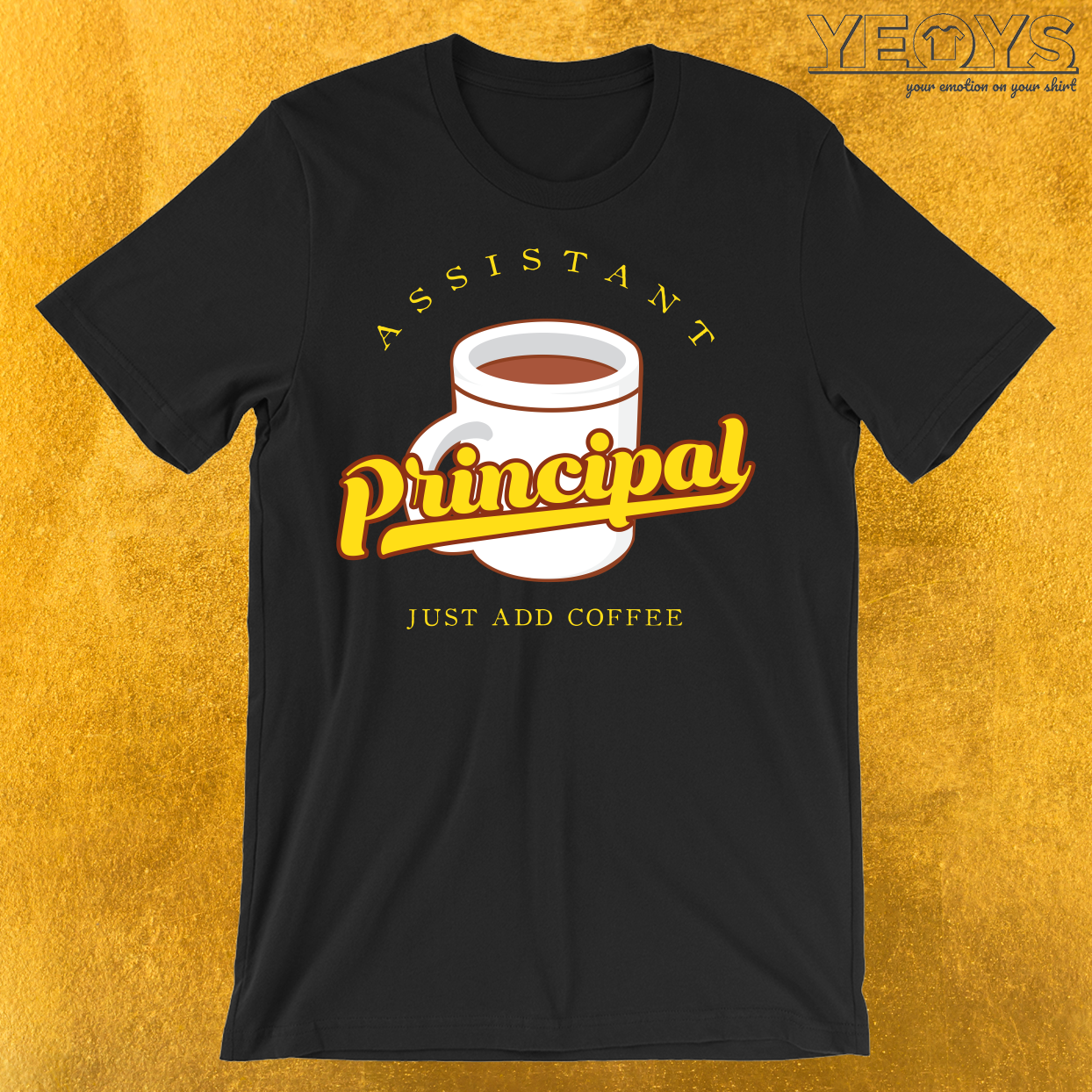 Assistant Principal Just Add Coffee T-Shirt