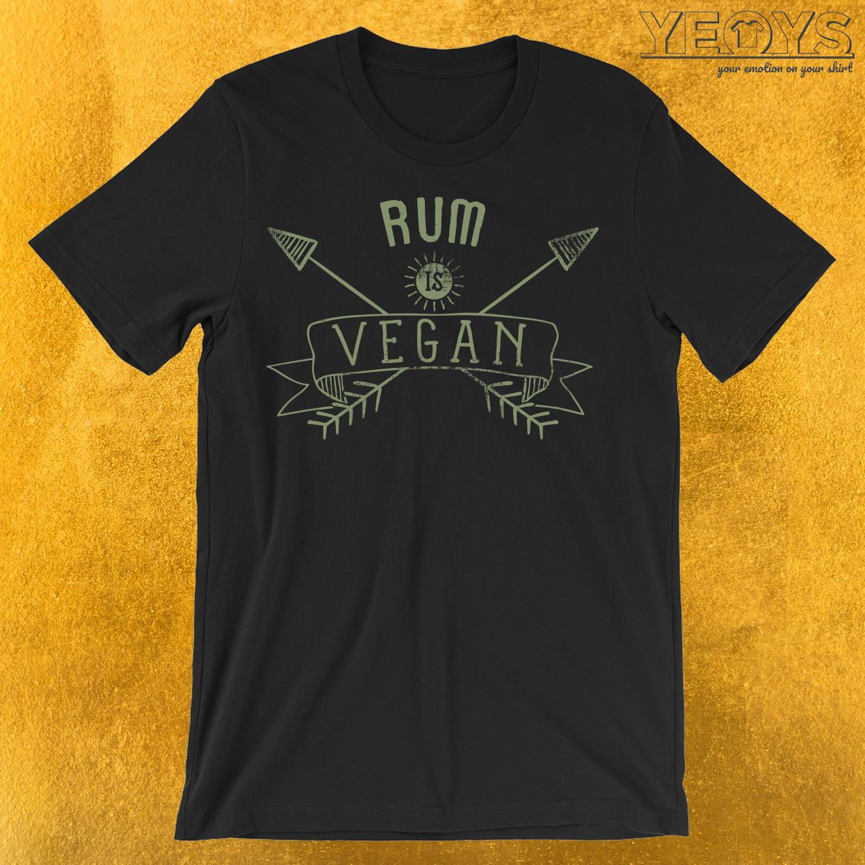 Rum Is Vegan Drinking Quote T-Shirt
