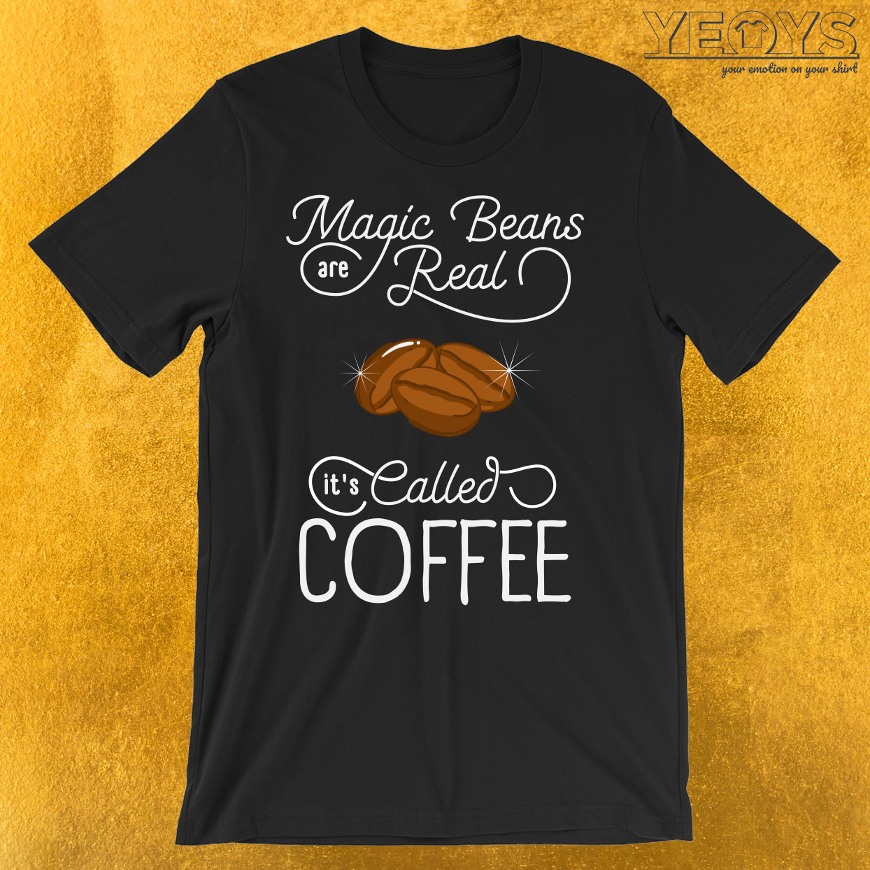 Magic Beans Are Real It's Called Coffee T-Shirt
