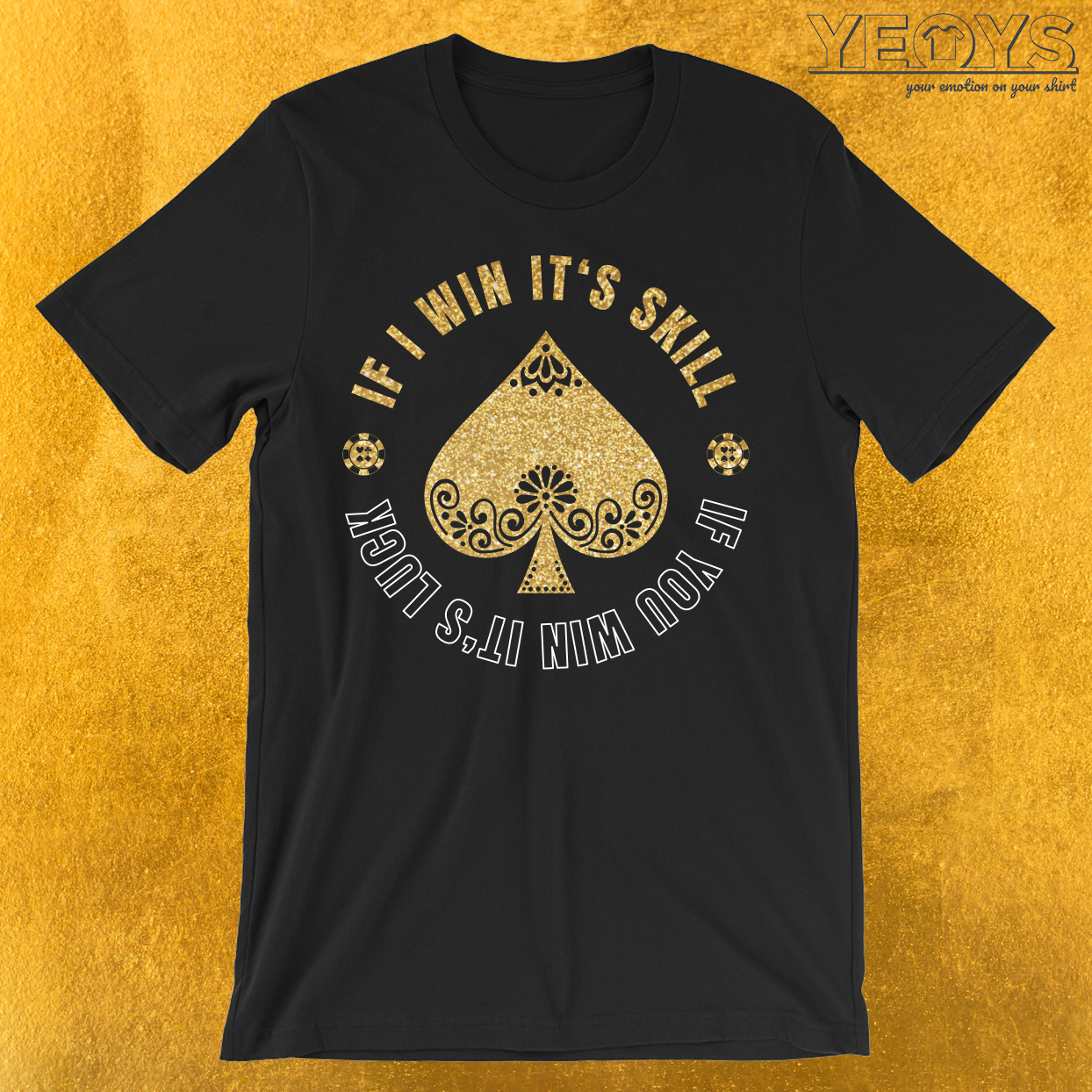 If I Win It's Skill If You Win It's Luck T-Shirt