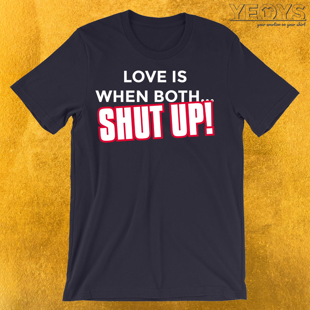 Love Is When Both… Shut Up T-Shirt