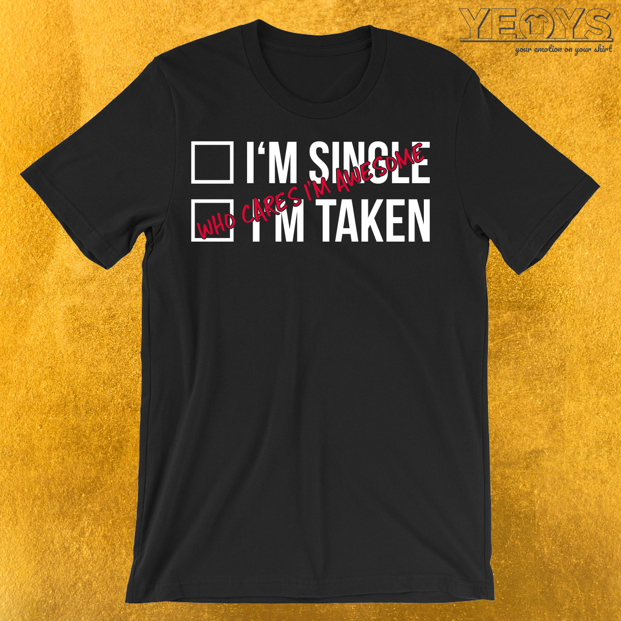 Single Taken Who Cares I'm Awesome T-Shirt