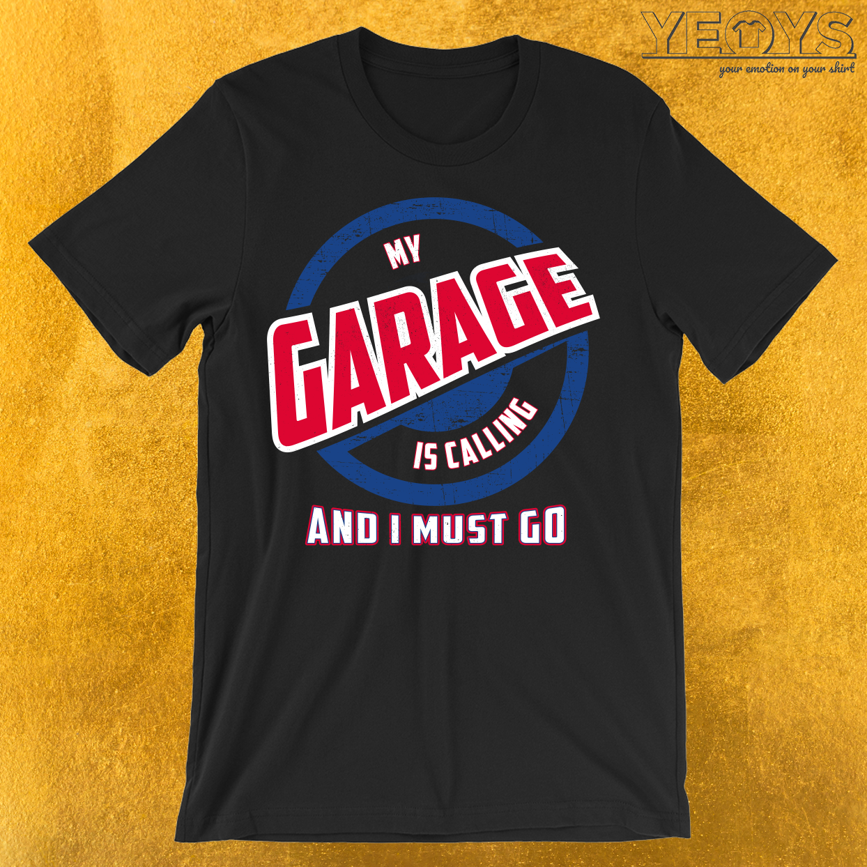 My Garage Is Calling And I Must Go T-Shirt