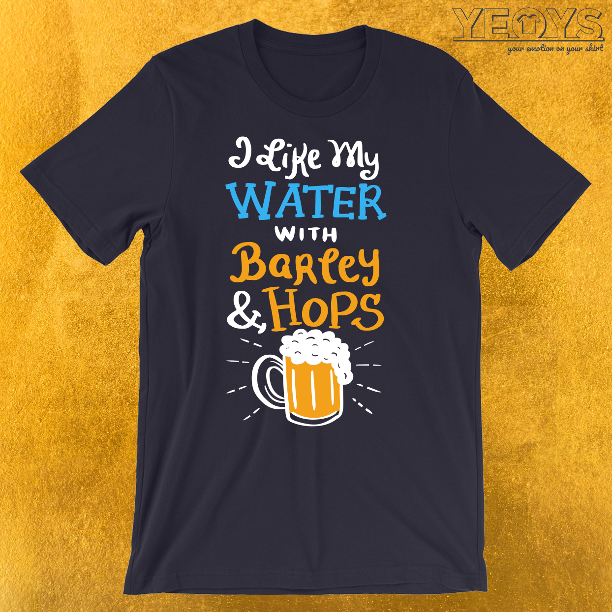I Like My Water with Barley & Hops T-Shirt