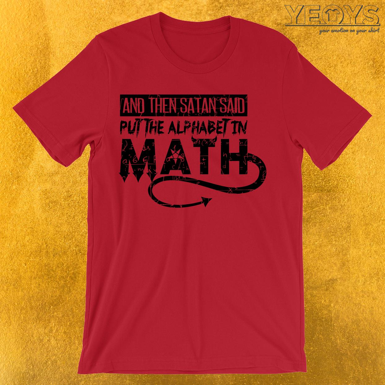 Satan Said Put The Alphabet In Math T-Shirt