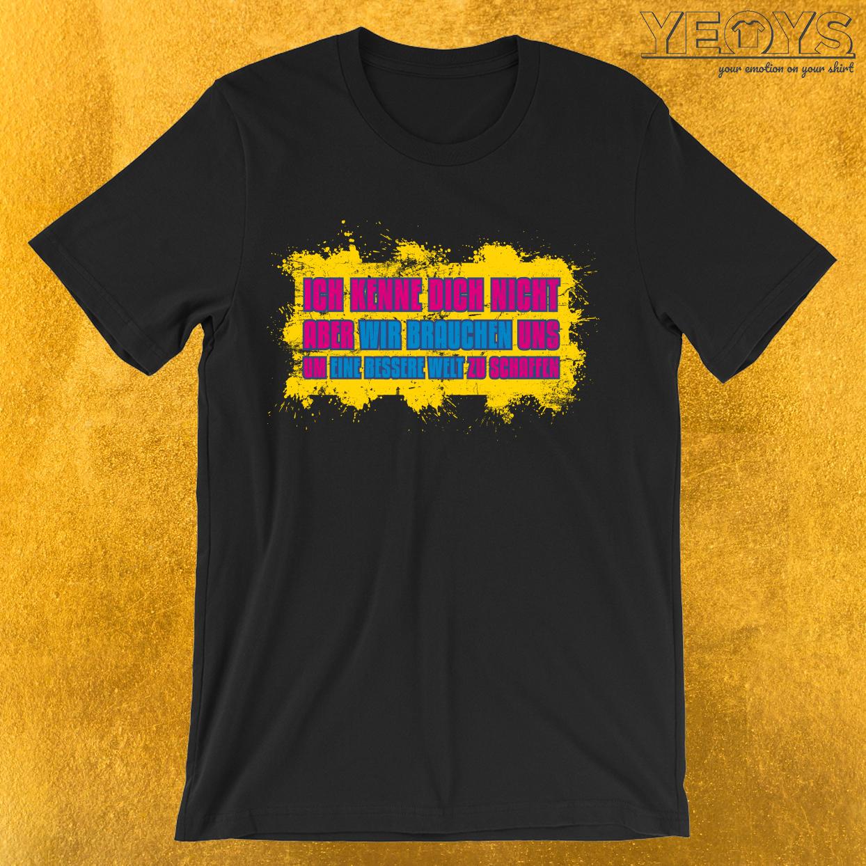 Wir Brauchen Uns Für Eine Bessere Welt T-Shirt