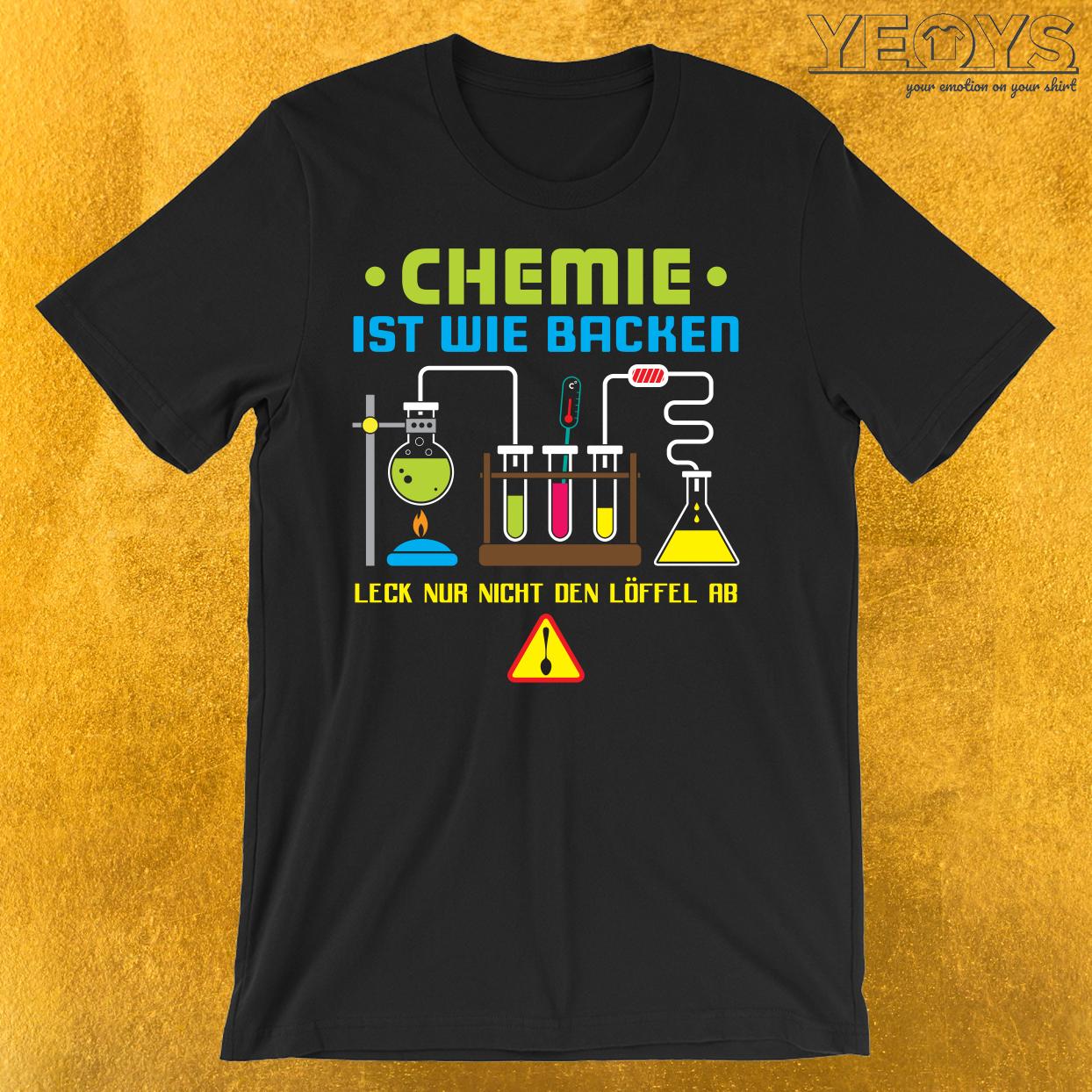 Chemie Ist Wie Backen T-Shirt