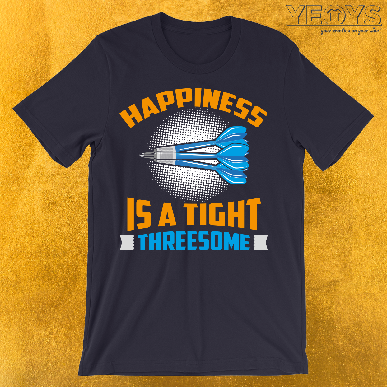 Happiness Is A Tight Threesome Dart Fun T-Shirt