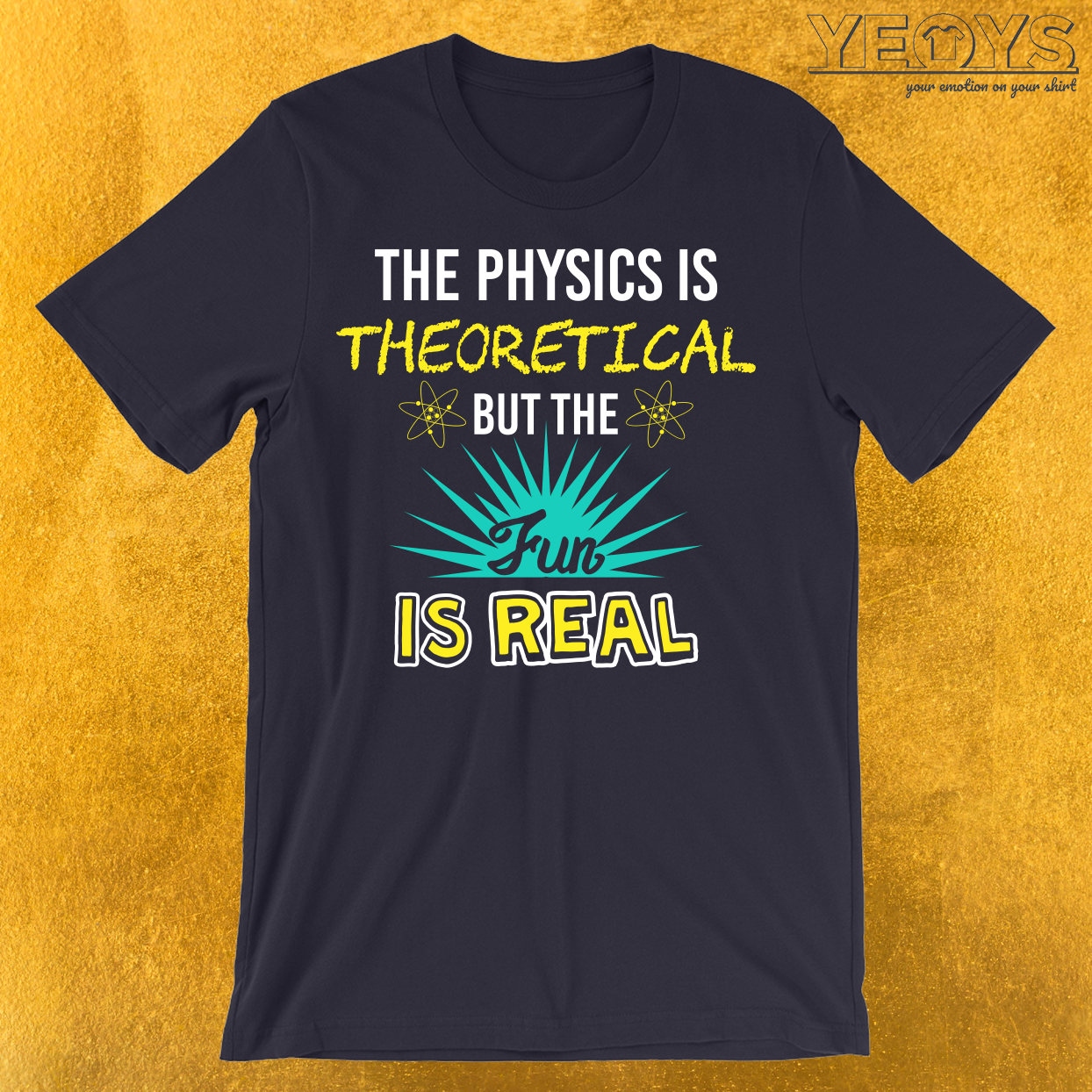 The Physics Is Theoretical But The Fun Is Real T-Shirt