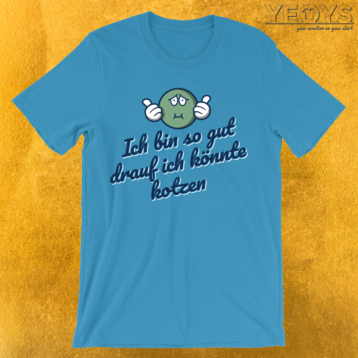 Ich bin so gut drauf ich könnte kotzen T-Shirt