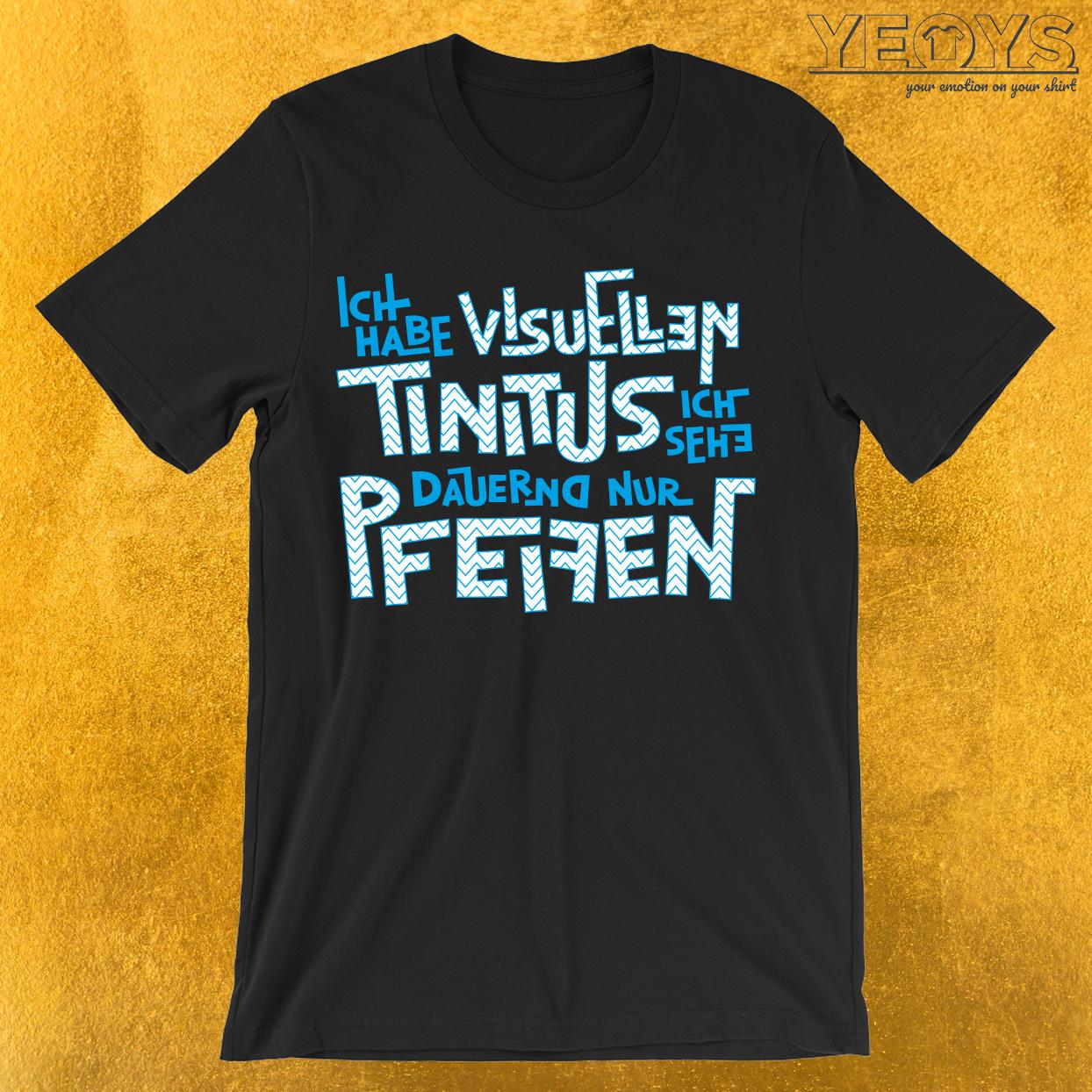 Visueller Tinitus Ich sehe nur Pfeifen T-Shirt