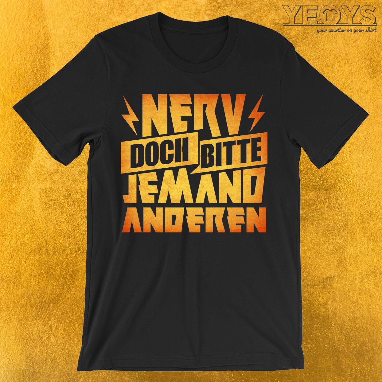 Nerv doch bitte jemand anderen T-Shirt