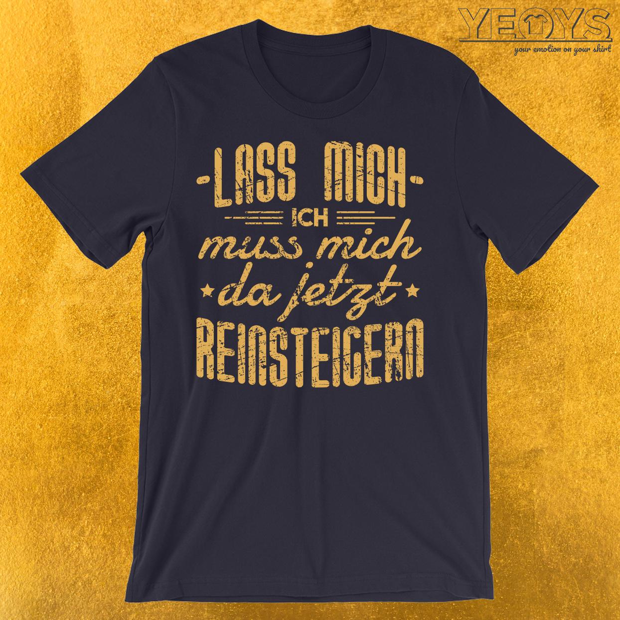Lass mich ich muss mich da jetzt reinsteigern T-Shirt