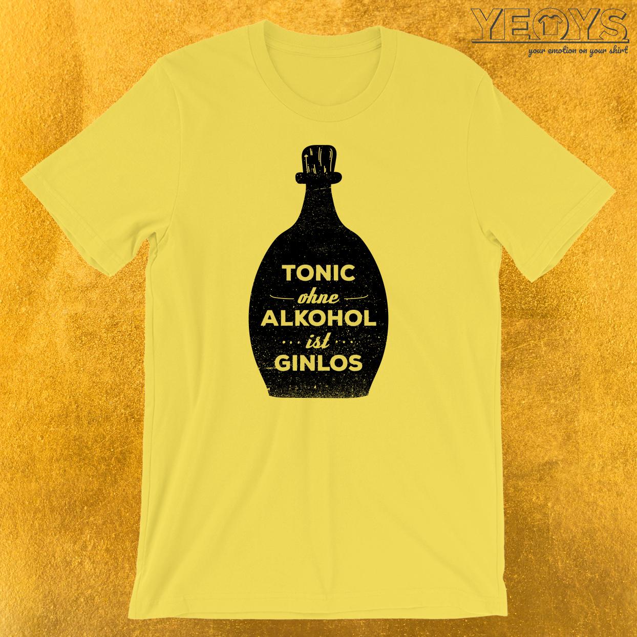 Tonic Ohne Alkohol Ist Ginlos T-Shirt