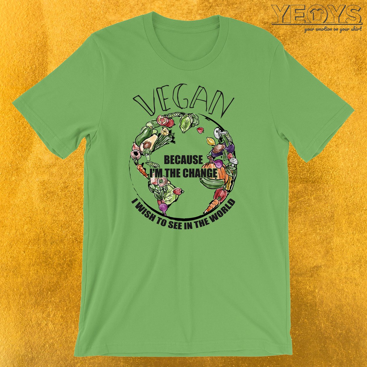 Vegan The Change I Wish To See In World T-Shirt