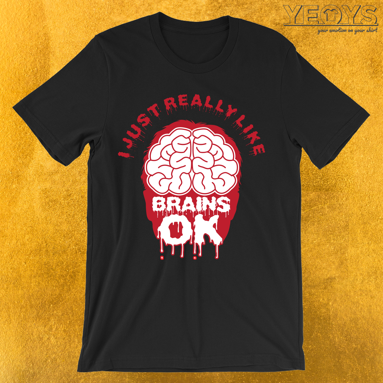 I Just Really Like Brains Ok T-Shirt