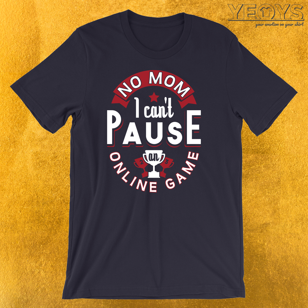 No Mom I Can't Pause An Online Game T-Shirt