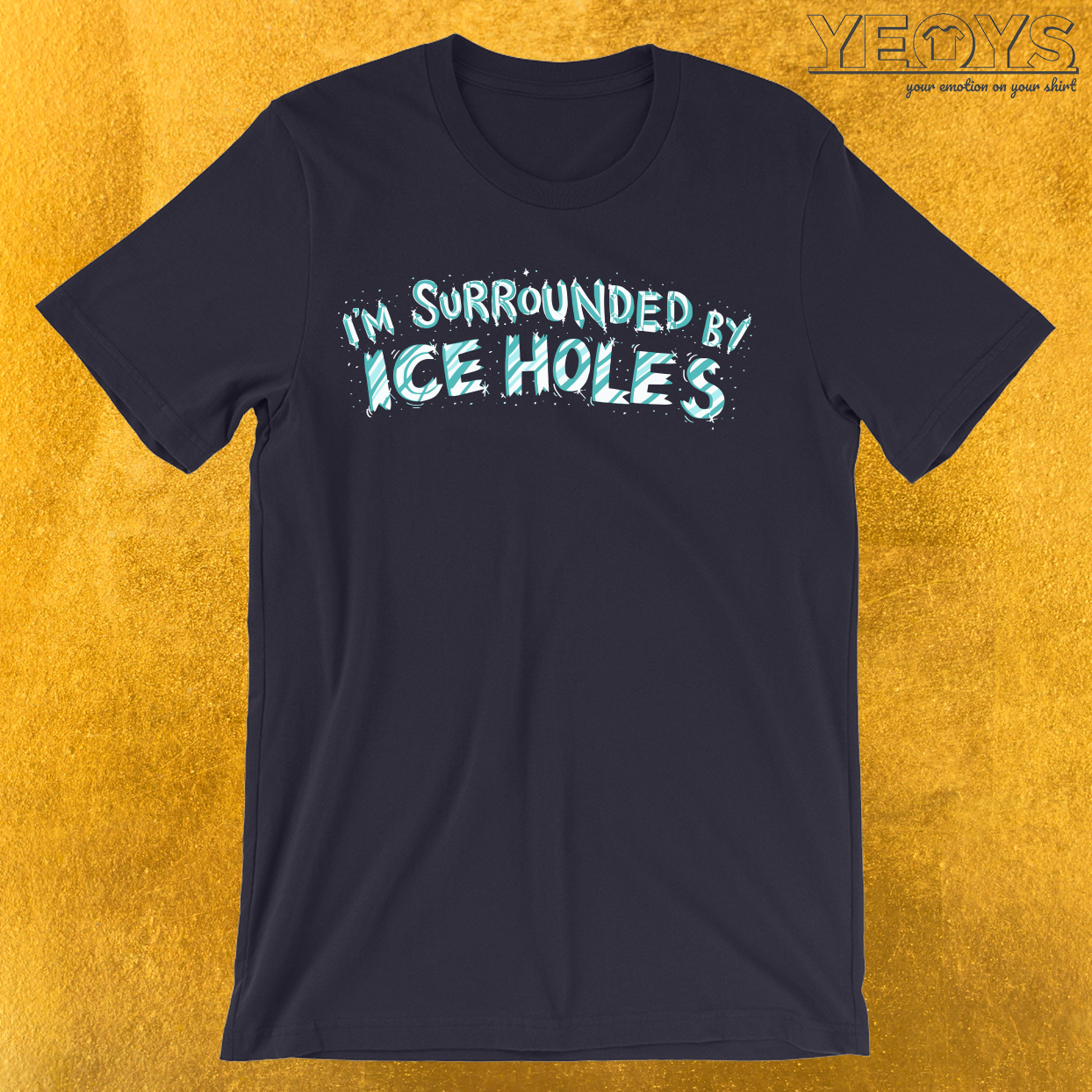 I'm Surrounded By Ice Holes T-Shirt