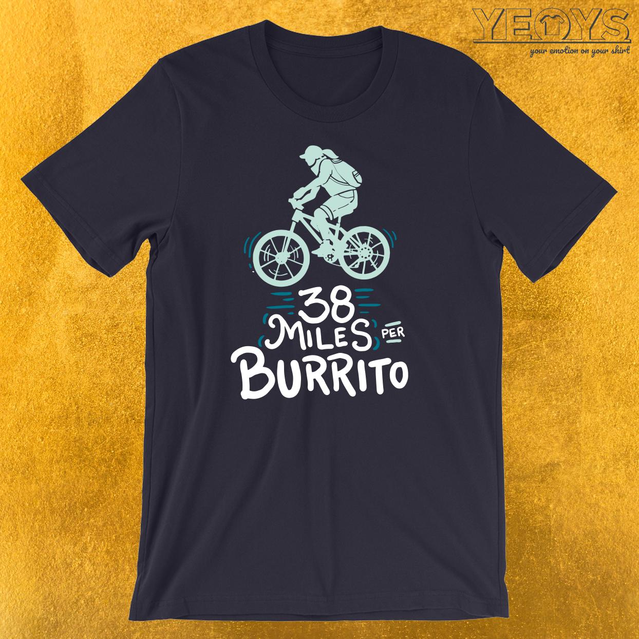 38 Miles Per Burrito T-Shirt