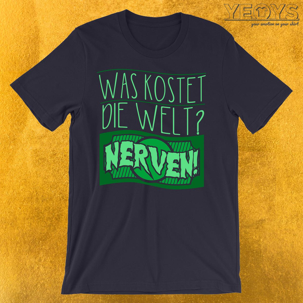 Was kostet die Welt Nerven T-Shirt