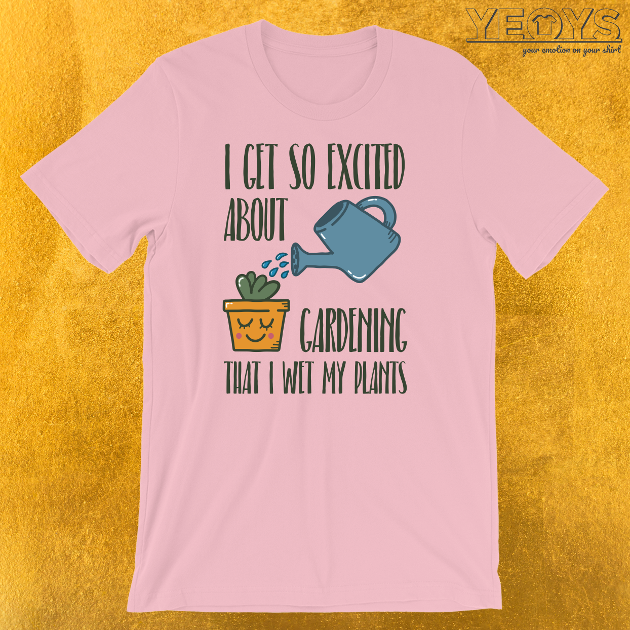 I Get So Excited About Gardening T-Shirt