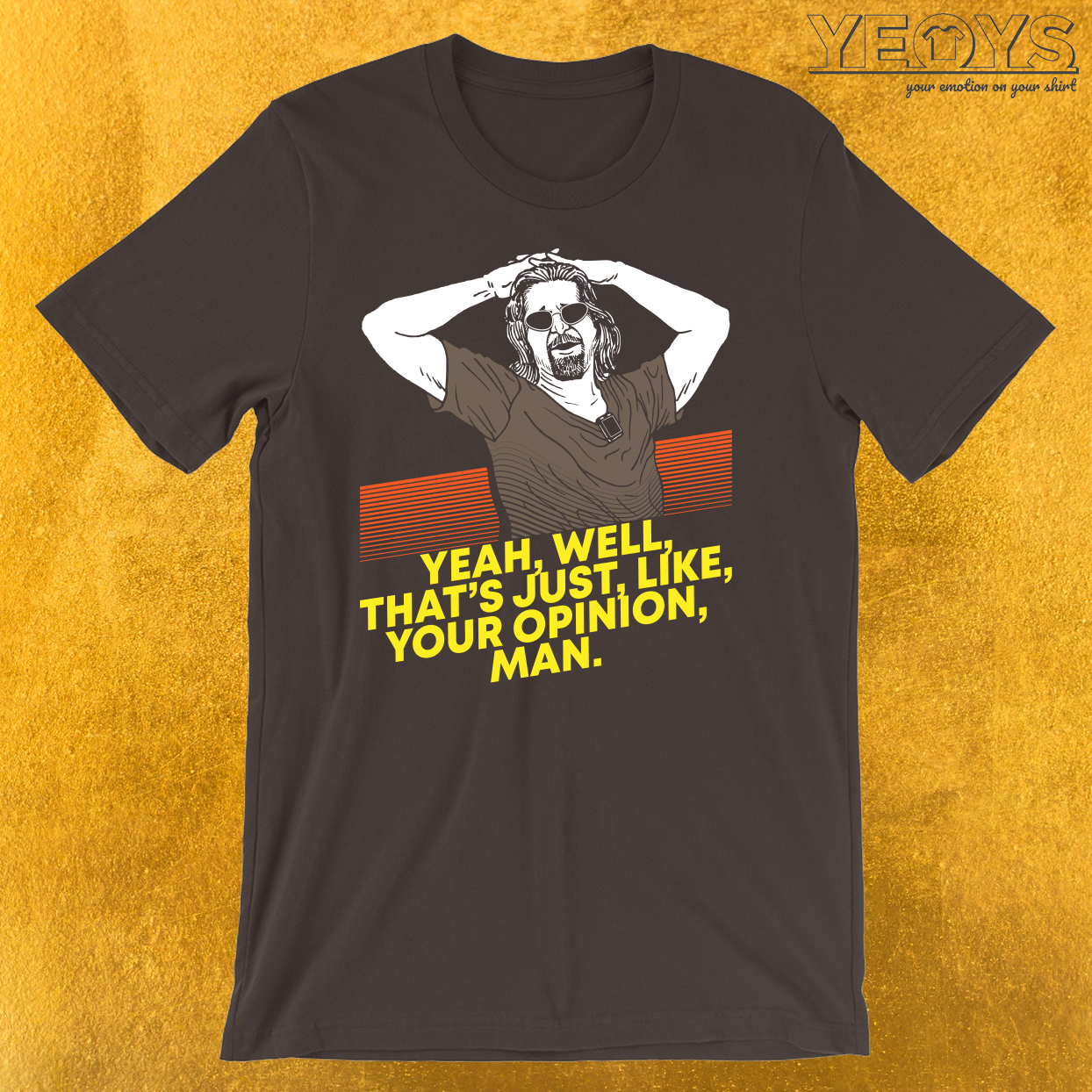 Yeah Well Thats Just Like Your Opinion Man T-Shirt