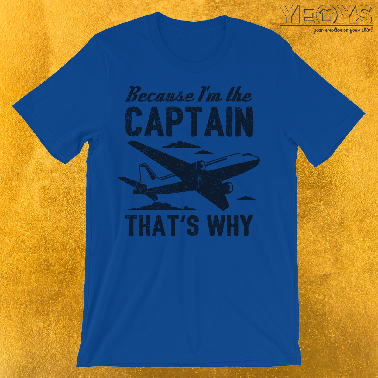 Because I'm The Captain That's Why T-Shirt