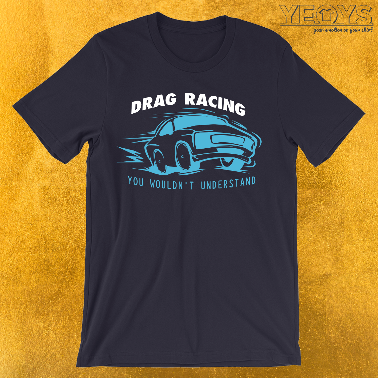 Drag Racing You Wouldn't Understand T-Shirt
