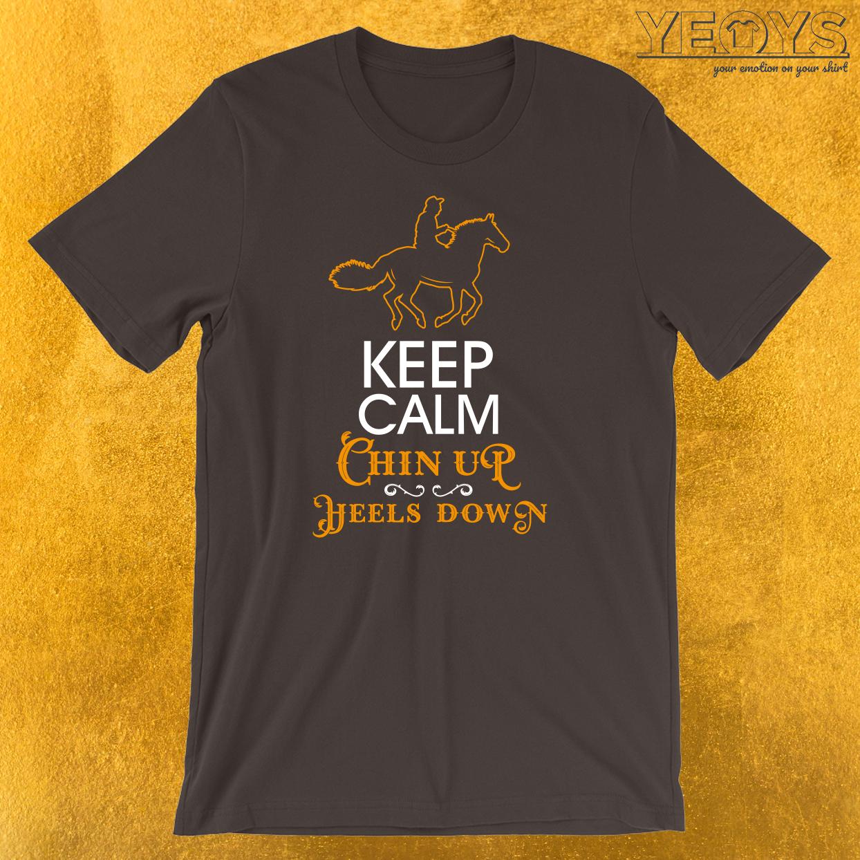 Keep Calm Chin Up Heels Down T-Shirt