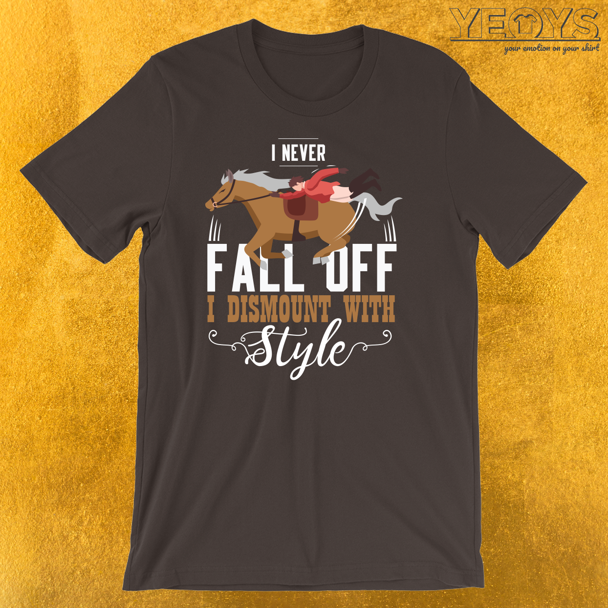 I Never Fall Off I Dismount With Style T-Shirt