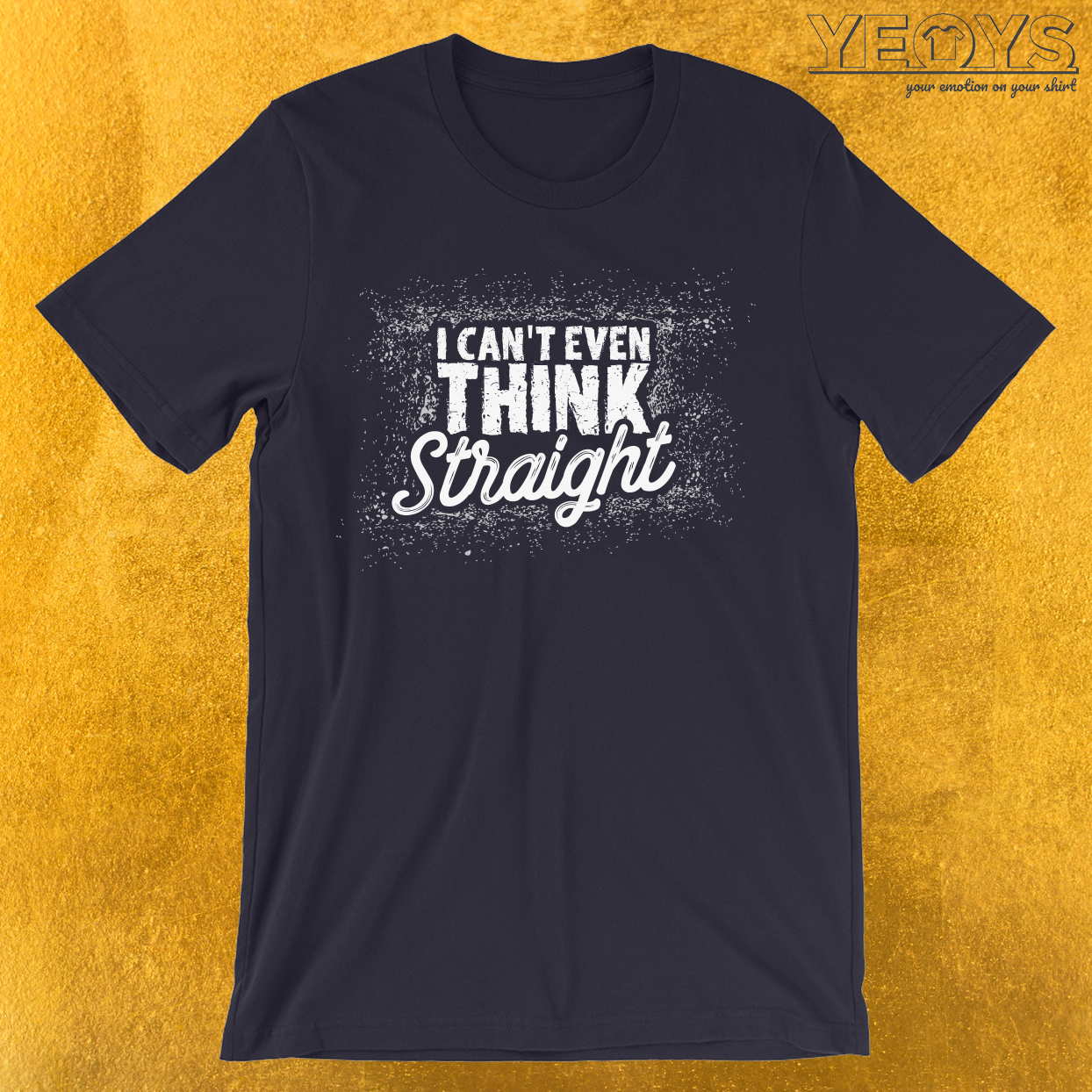 I Can't Even Think Straight T-Shirt