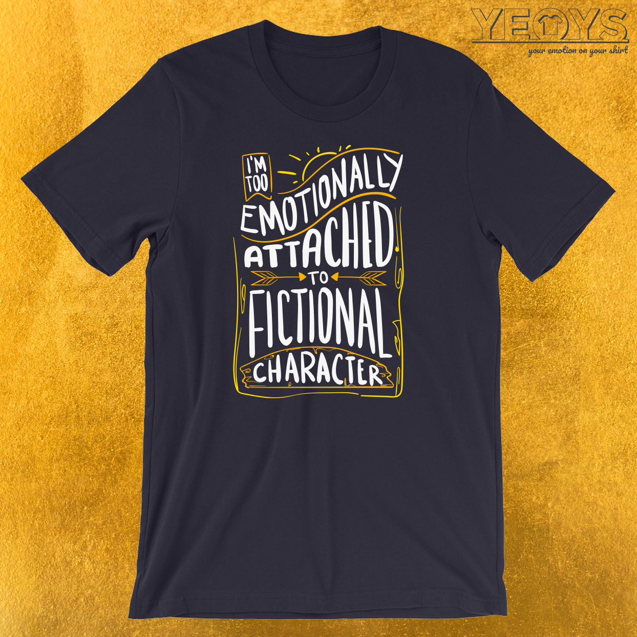 Emotionally Attached To Fictional Characters T-Shirt