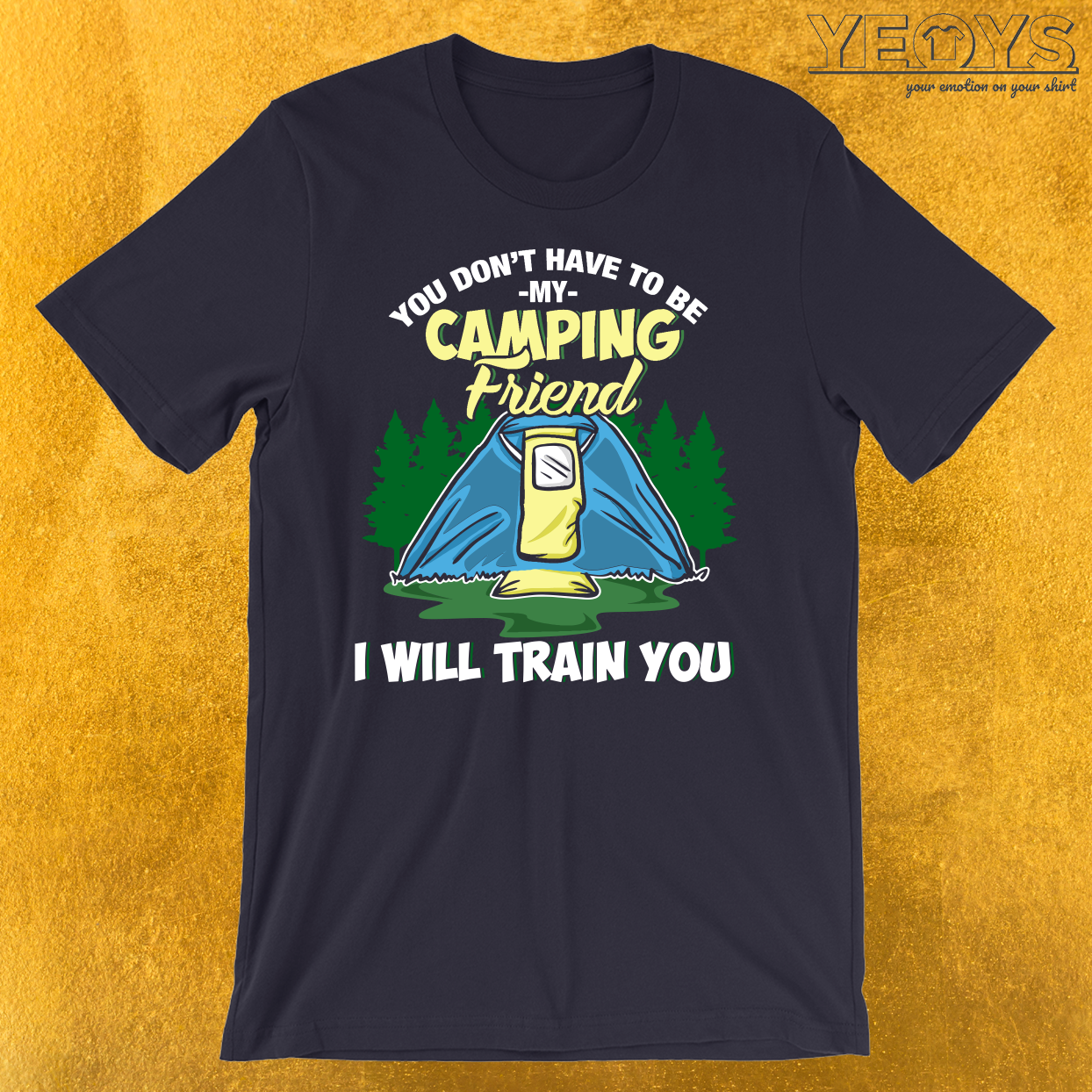 You Don't Have To Be Crazy To Be My Camping Friend T-Shirt