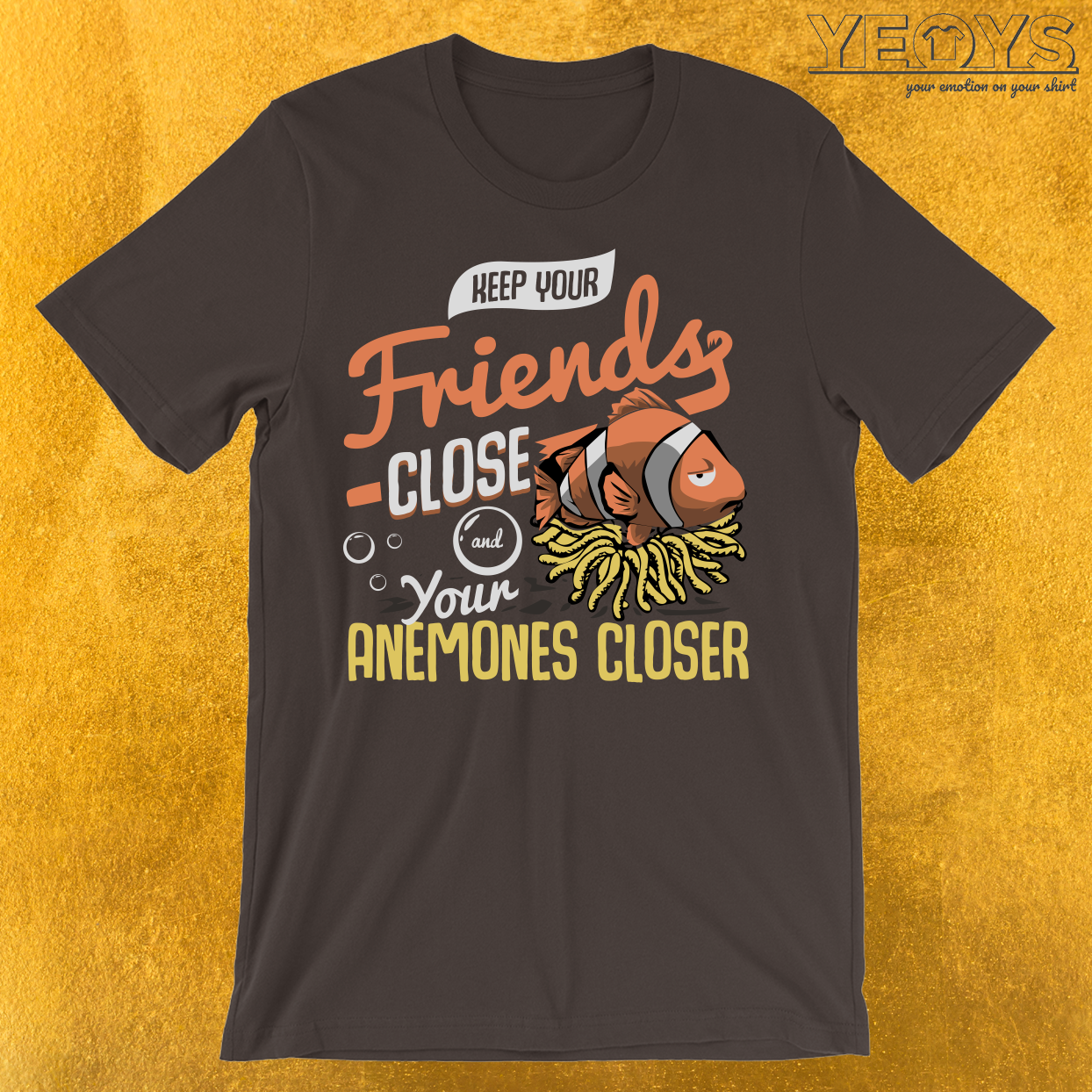 Keep Your Friends Close & Your Anemones Closer T-Shirt