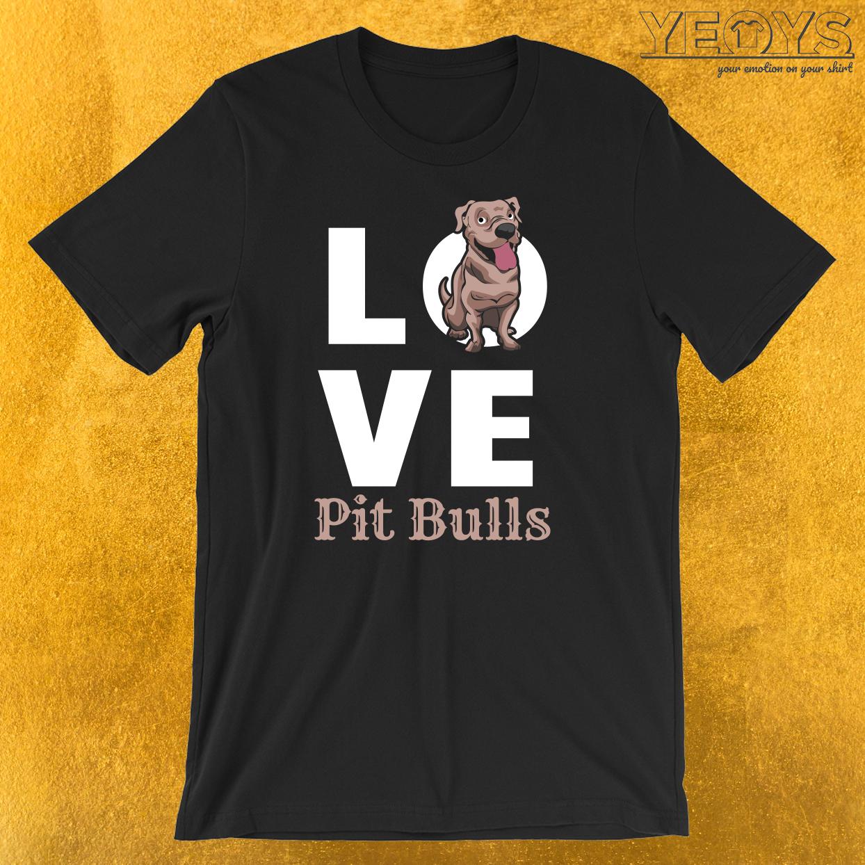 Love Pit Bulls T-Shirt
